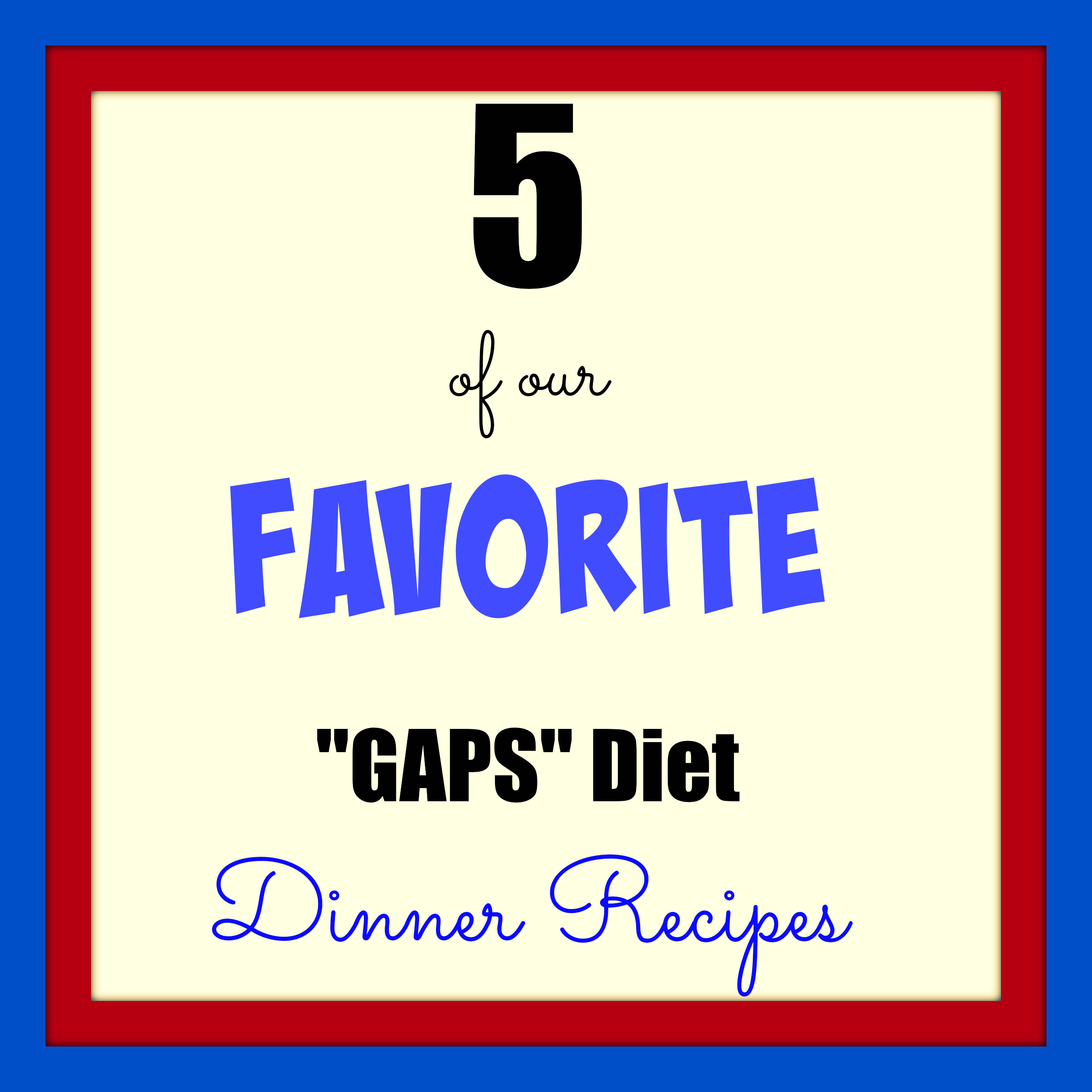 5 Favorite GAPS Diet Recipes